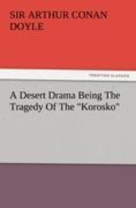 """A Desert Drama Being The Tragedy Of The """"Korosko"""""""