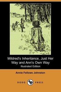 Mildred's Inheritance, Just Her Way and Ann's Own Way (Illustrat