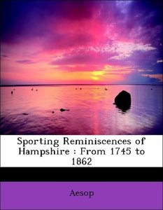 Sporting Reminiscences of Hampshire : From 1745 to 1862