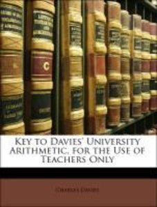 Key to Davies' University Arithmetic, for the Use of Teachers On