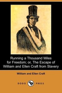 Running a Thousand Miles for Freedom; Or, the Escape of William