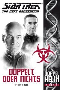 Star Trek - The Next Generation: Doppelhelix 5 - Doppelt oder ni