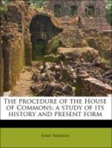 The procedure of the House of Commons; a study of its history an