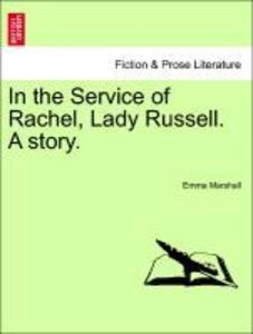In the Service of Rachel, Lady Russell. A story.