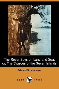 The Rover Boys on Land and Sea; Or, the Crusoes of the Seven Isl