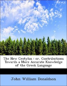 The New Cratylus : or, Contributions Towards a More Accurate Kno