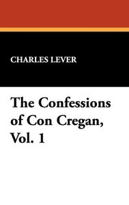 The Confessions of Con Cregan, Vol. 1