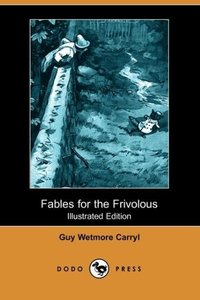 Fables for the Frivolous (Illustrated Edition) (Dodo Press)