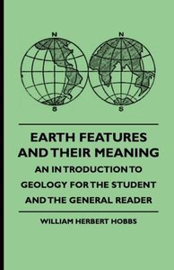 Earth Features and Their Meaning - An Introduction to Geology fo