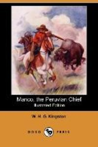 Manco, the Peruvian Chief (Illustrated Edition) (Dodo Press)