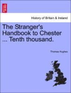 The Stranger's Handbook to Chester ... Tenth thousand.