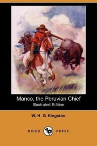 Manco, the Peruvian Chief (Illustrated Edition) (Dodo Press)