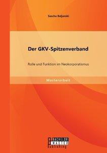 Der GKV-Spitzenverband: Rolle und Funktion im Neokorporatismus