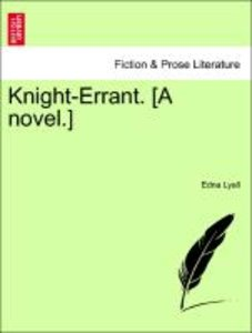 Knight-Errant. [A novel.] Vol. I.