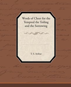 Words of Cheer for the Tempted the Toiling and the Sorrowing
