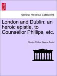 London and Dublin: an heroic epistle, to Counsellor Phillips, et