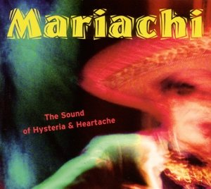 Mariachi-The Sound Of Hysteria And Heartache