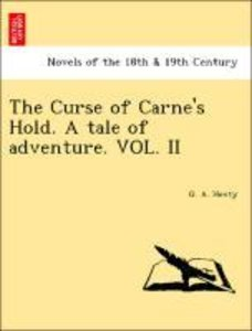 The Curse of Carne's Hold. A tale of adventure. VOL. II