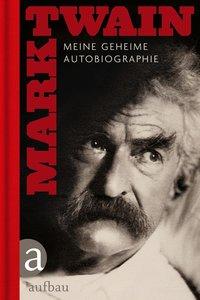 Twain, M: Meine geheime Autobiographie 1