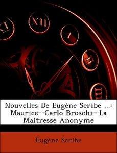 Nouvelles De Eugène Scribe ...: Maurice--Carlo Broschi--La Maitr