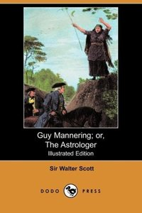 Guy Mannering; Or, the Astrologer (Illustrated Edition) (Dodo Pr