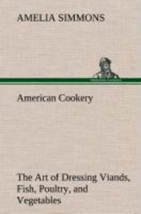American Cookery The Art of Dressing Viands, Fish, Poultry, and