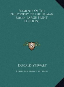 Elements Of The Philosophy Of The Human Mind (LARGE PRINT EDITIO