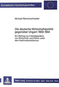 Die deutsche Wirtschaftspolitik gegenüber Ungarn 1933-1944