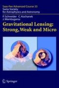Gravitational Lensing: Strong, Weak and Micro