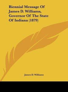 Biennial Message Of James D. Williams, Governor Of The State Of
