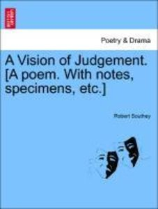 A Vision of Judgement. [A poem. With notes, specimens, etc.]