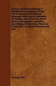 Modern Technical Drawing, a Handbook Describing in Detail the Pr