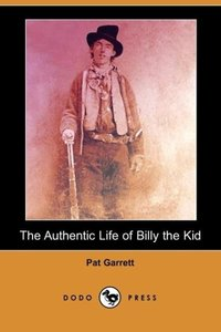 The Authentic Life of Billy the Kid (Dodo Press)