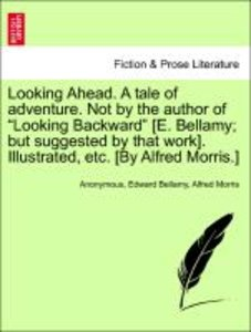"Looking Ahead. A tale of adventure. Not by the author of ""Lookin"