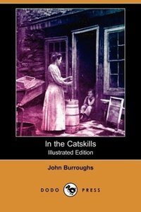 In the Catskills (Illustrated Edition) (Dodo Press)