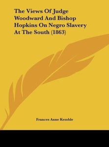 The Views Of Judge Woodward And Bishop Hopkins On Negro Slavery