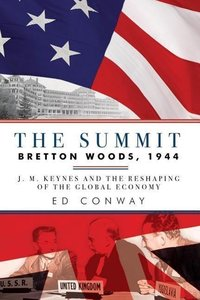The Summit - Bretton Woods, 1944: J. M. Keynes and the Reshaping