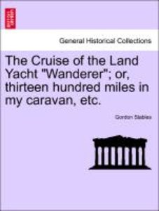 "The Cruise of the Land Yacht ""Wanderer""; or, thirteen hundred mi"