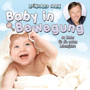 Baby in Bewegung - 40 Lieder für die ersten Lebensjahre