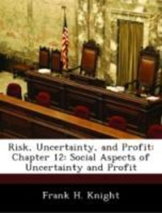 Risk, Uncertainty, and Profit: Chapter 12: Social Aspects of Unc