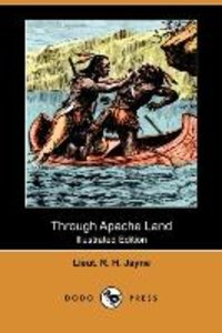 Through Apache Land (Illustrated Edition) (Dodo Press)
