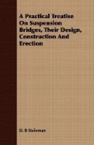 A Practical Treatise On Suspension Bridges, Their Design, Constr