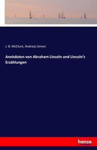 Anekdoten von Abraham Lincoln und Lincoln\'s Erzählungen