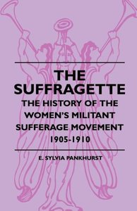 The Suffragette - The History Of The Women's Militant Sufferage