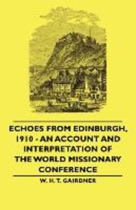 Echoes from Edinburgh, 1910 - An Account and Interpretation of t