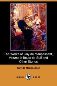 The Works of Guy de Maupassant, Volume I