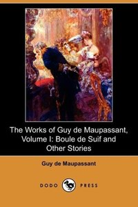 The Works of Guy de Maupassant, Volume I