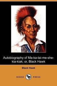 Autobiography of Ma-Ka-Tai-Me-She-Kia-Kiak; Or, Black Hawk (Dodo