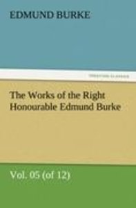 The Works of the Right Honourable Edmund Burke, Vol. 05 (of 12)