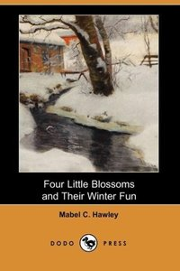 Four Little Blossoms and Their Winter Fun (Dodo Press)